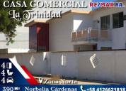 Casa comercial alquiler la trinidad +584126621818